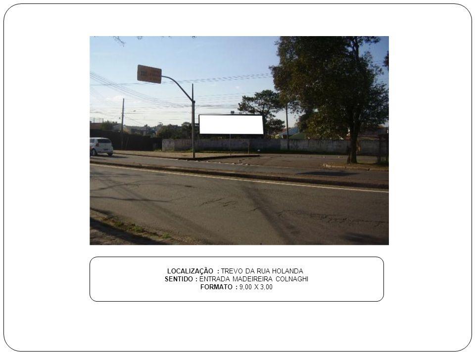 LOCALIZAÇÃO : TREVO DA RUA HOLANDA SENTIDO : ENTRADA MADEIREIRA COLNAGHI FORMATO : 9,00 X 3,00