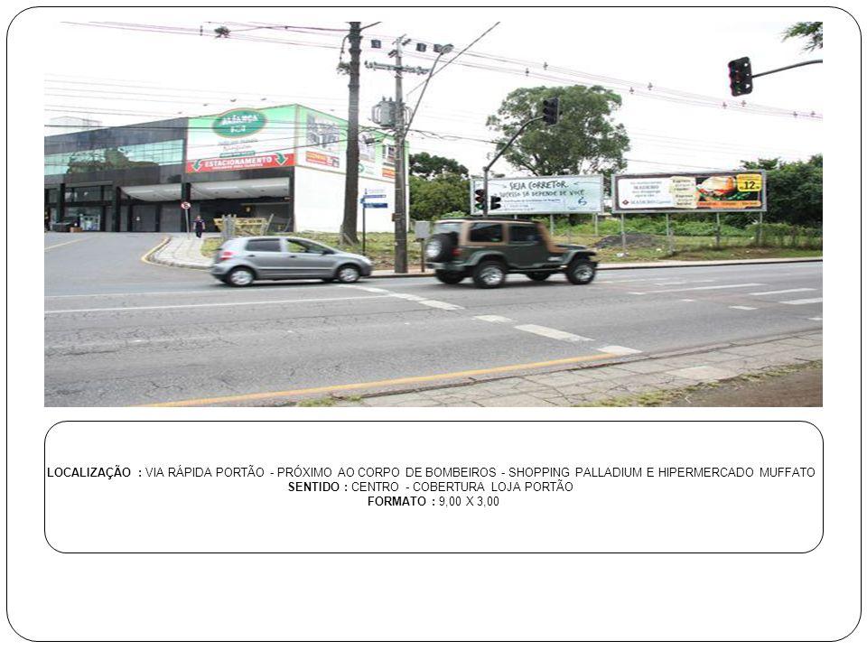 LOCALIZAÇÃO : VIA RÁPIDA PORTÃO - PRÓXIMO AO CORPO DE BOMBEIROS - SHOPPING PALLADIUM E HIPERMERCADO MUFFATO SENTIDO : CENTRO - COBERTURA LOJA PORTÃO F