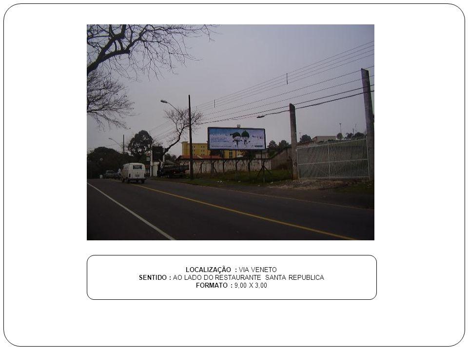 LOCALIZAÇÃO : VIA VENETO SENTIDO : AO LADO DO RESTAURANTE SANTA REPUBLICA FORMATO : 9,00 X 3,00