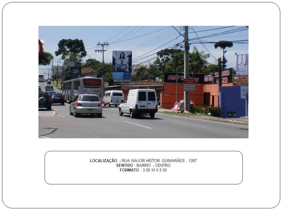 LOCALIZAÇÃO : RUA MAJOR HEITOR GUIMARÃES, 1387 SENTIDO : BAIRRO - CENTRO FORMATO : 3,50 M X 5,00
