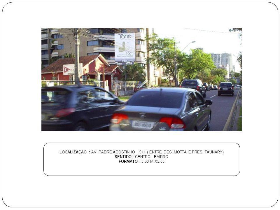 LOCALIZAÇÃO : AV. PADRE AGOSTINHO, 911 ( ENTRE DES. MOTTA E PRES. TAUNARY) SENTIDO : CENTRO- BAIRRO FORMATO : 3,50 M X5,00