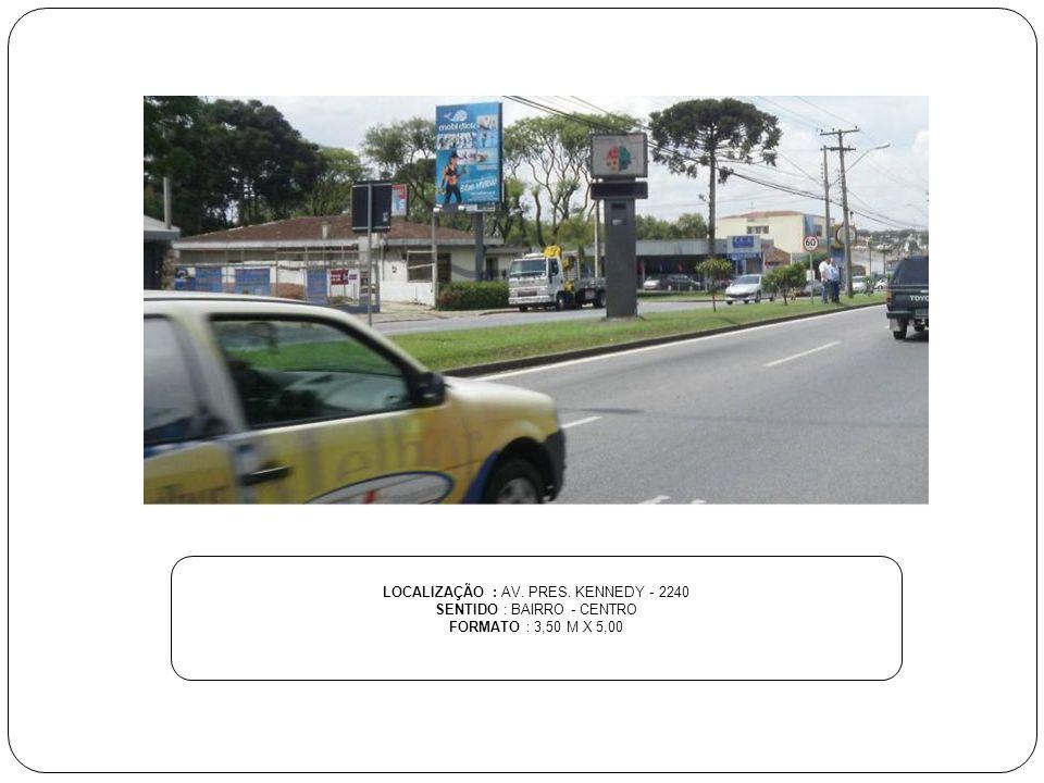 LOCALIZAÇÃO : AV. PRES. KENNEDY - 2240 SENTIDO : BAIRRO - CENTRO FORMATO : 3,50 M X 5,00