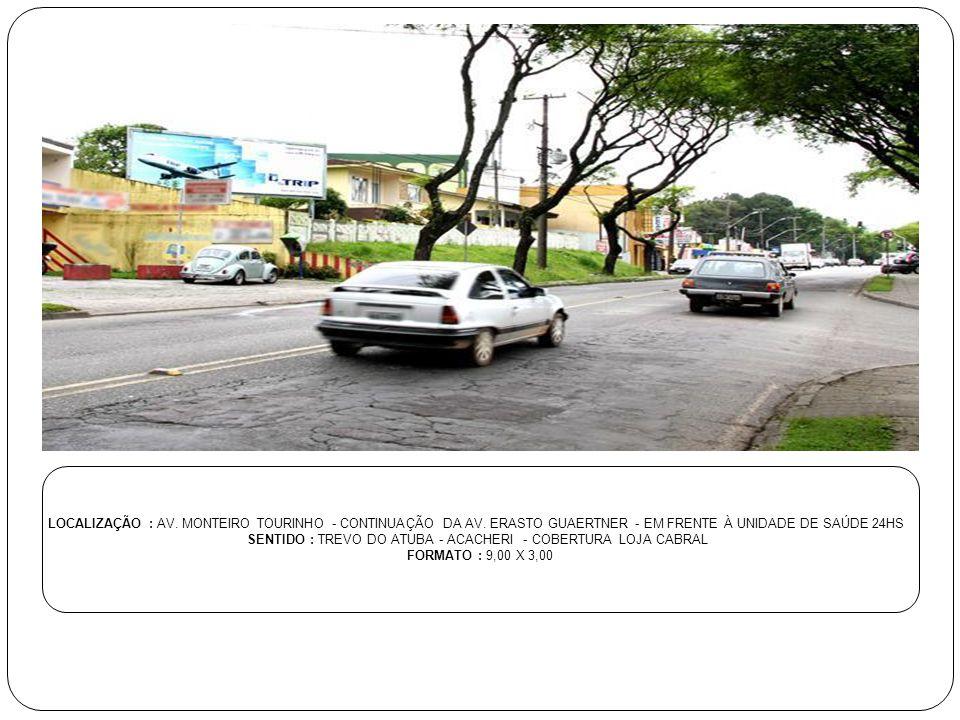 LOCALIZAÇÃO : AV. MONTEIRO TOURINHO - CONTINUAÇÃO DA AV. ERASTO GUAERTNER - EM FRENTE À UNIDADE DE SAÚDE 24HS SENTIDO : TREVO DO ATUBA - ACACHERI - CO