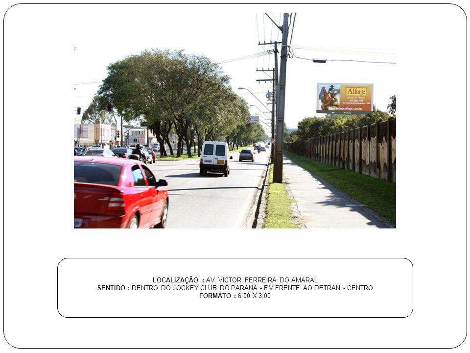 LOCALIZAÇÃO : AV. VICTOR FERREIRA DO AMARAL SENTIDO : DENTRO DO JOCKEY CLUB DO PARANÁ - EM FRENTE AO DETRAN - CENTRO FORMATO : 6,00 X 3,00