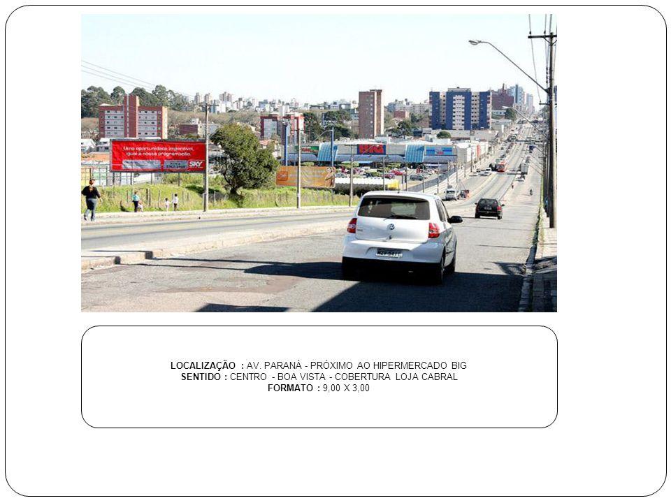 LOCALIZAÇÃO : AV. PARANÁ - PRÓXIMO AO HIPERMERCADO BIG SENTIDO : CENTRO - BOA VISTA - COBERTURA LOJA CABRAL FORMATO : 9,00 X 3,00