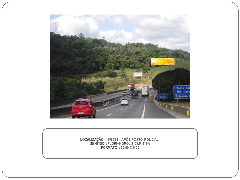 LOCALIZAÇÃO : BR 101 - A 100M DO PEDÁGIO DE GARUVA SENTIDO : FLORIANÓPOLIS-CURITIBA FORMATO : 30,00 X 6,00