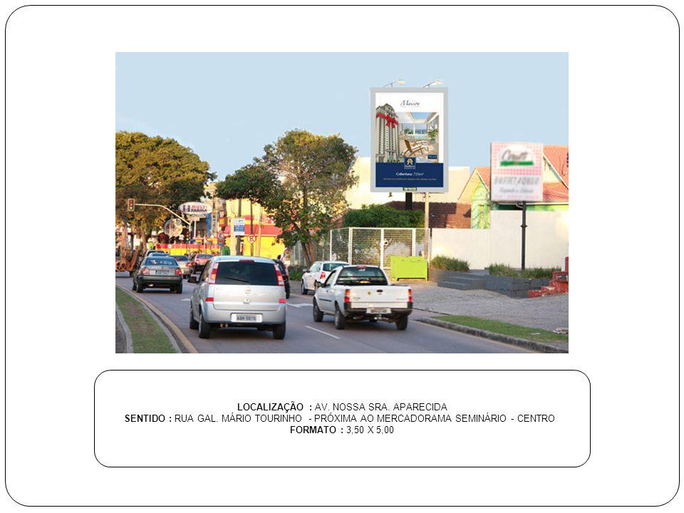 LOCALIZAÇÃO : AV. NOSSA SRA. APARECIDA SENTIDO : RUA GAL. MÁRIO TOURINHO - PRÓXIMA AO MERCADORAMA SEMINÁRIO - CENTRO FORMATO : 3,50 X 5,00