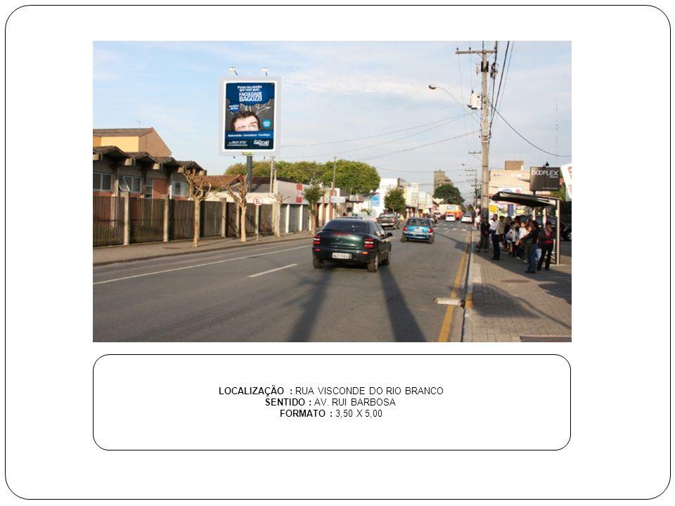LOCALIZAÇÃO : RUA VISCONDE DO RIO BRANCO SENTIDO : AV. RUI BARBOSA FORMATO : 3,50 X 5,00