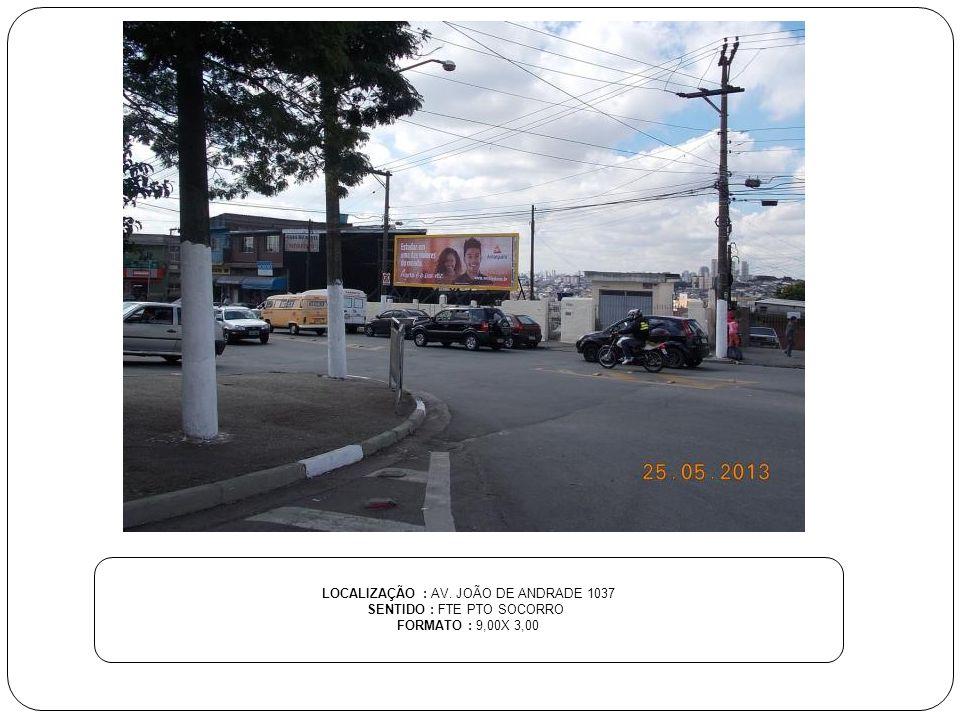 LOCALIZAÇÃO : AV. JOÃO DE ANDRADE 1037 SENTIDO : FTE PTO SOCORRO FORMATO : 9,00X 3,00