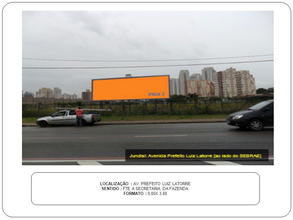 LOCALIZAÇÃO : AV. PREFEITO LUIZ LATORRE SENTIDO : FTE A SECRETARIA DA FAZENDA FORMATO : 9,00X 3,00
