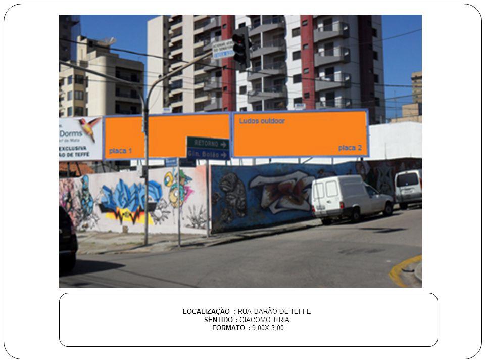 LOCALIZAÇÃO : RUA BARÃO DE TEFFE SENTIDO : GIACOMO ITRIA FORMATO : 9,00X 3,00