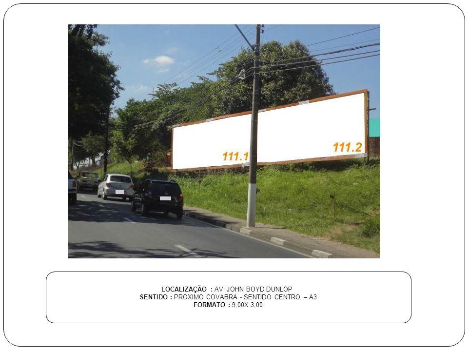 LOCALIZAÇÃO : AV. JOHN BOYD DUNLOP SENTIDO : PROXIMO COVABRA - SENTIDO CENTRO – A3 FORMATO : 9,00X 3,00