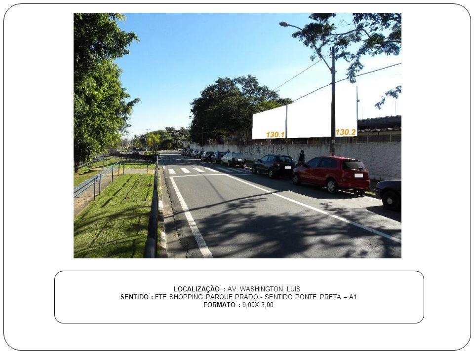 LOCALIZAÇÃO : AV. WASHINGTON LUIS SENTIDO : FTE SHOPPING PARQUE PRADO - SENTIDO PONTE PRETA – A1 FORMATO : 9,00X 3,00