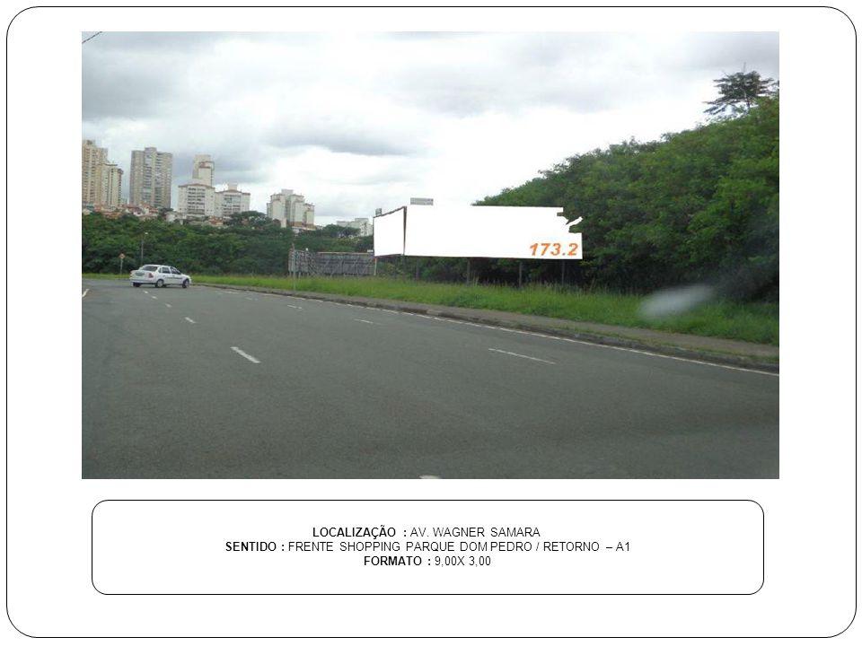 LOCALIZAÇÃO : AV. WAGNER SAMARA SENTIDO : FRENTE SHOPPING PARQUE DOM PEDRO / RETORNO – A1 FORMATO : 9,00X 3,00