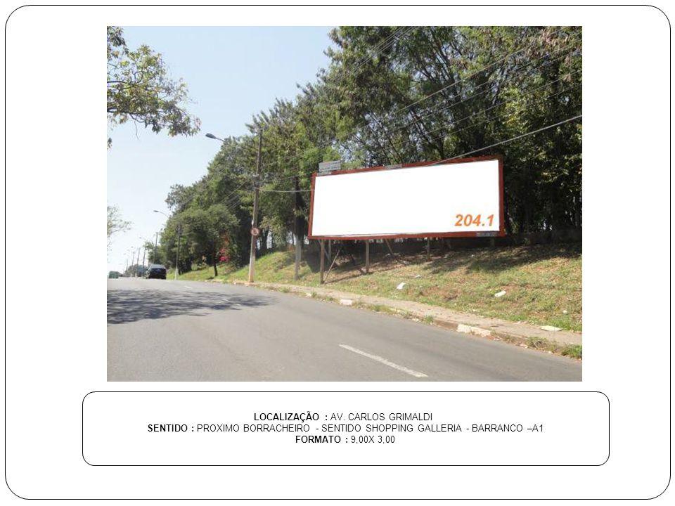 LOCALIZAÇÃO : AV. CARLOS GRIMALDI SENTIDO : PROXIMO BORRACHEIRO - SENTIDO SHOPPING GALLERIA - BARRANCO –A1 FORMATO : 9,00X 3,00