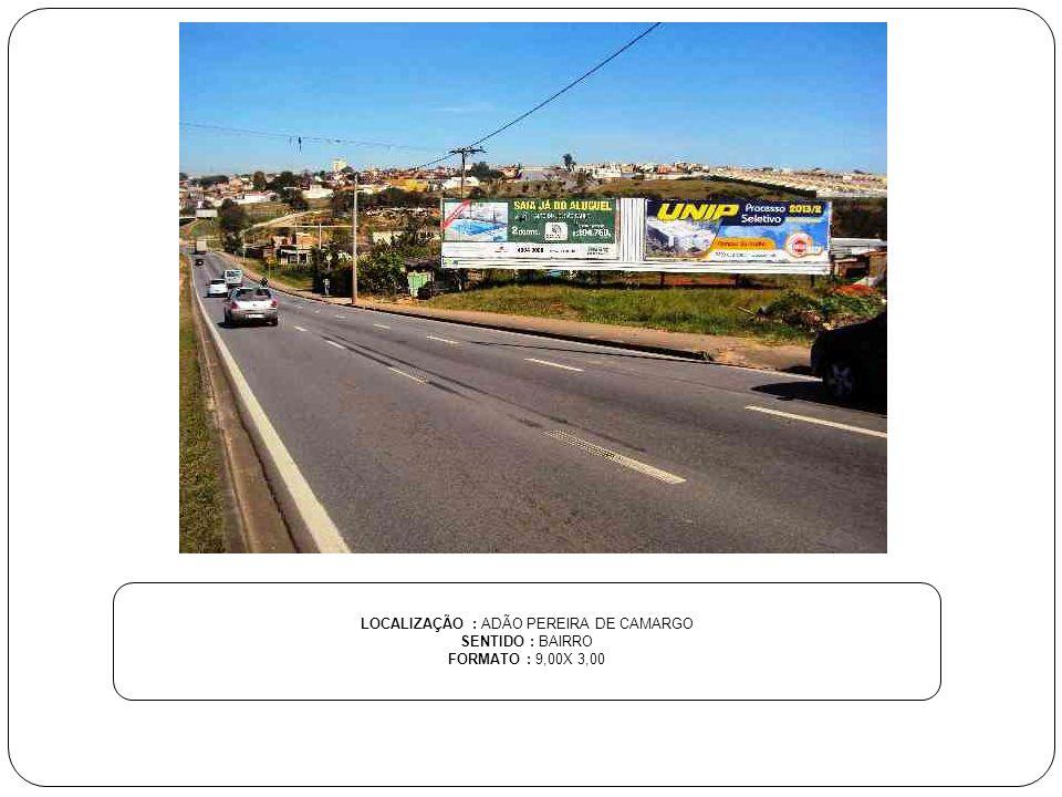 LOCALIZAÇÃO : ADÃO PEREIRA DE CAMARGO SENTIDO : BAIRRO FORMATO : 9,00X 3,00