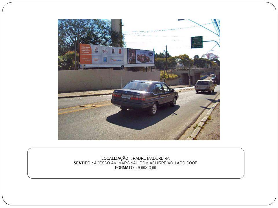 LOCALIZAÇÃO : PADRE MADUREIRA SENTIDO : ACESSO AV: MARGINAL DOM AGUIRRE/AO LADO COOP FORMATO : 9,00X 3,00