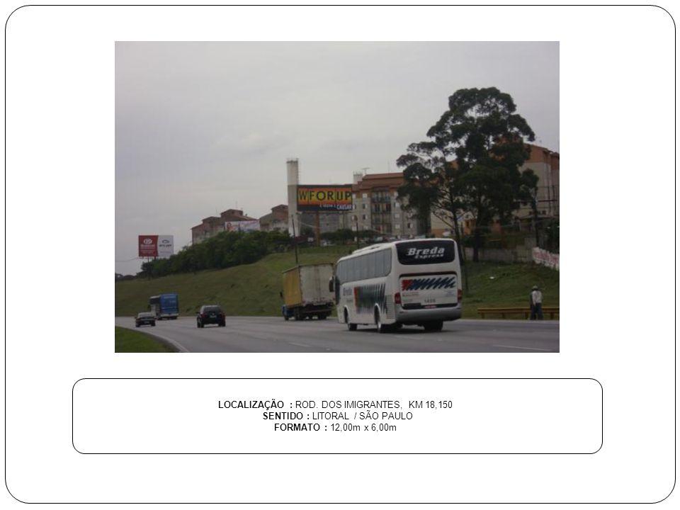 LOCALIZAÇÃO : ROD. DOS IMIGRANTES, KM 18,150 SENTIDO : LITORAL / SÃO PAULO FORMATO : 12,00m x 6,00m