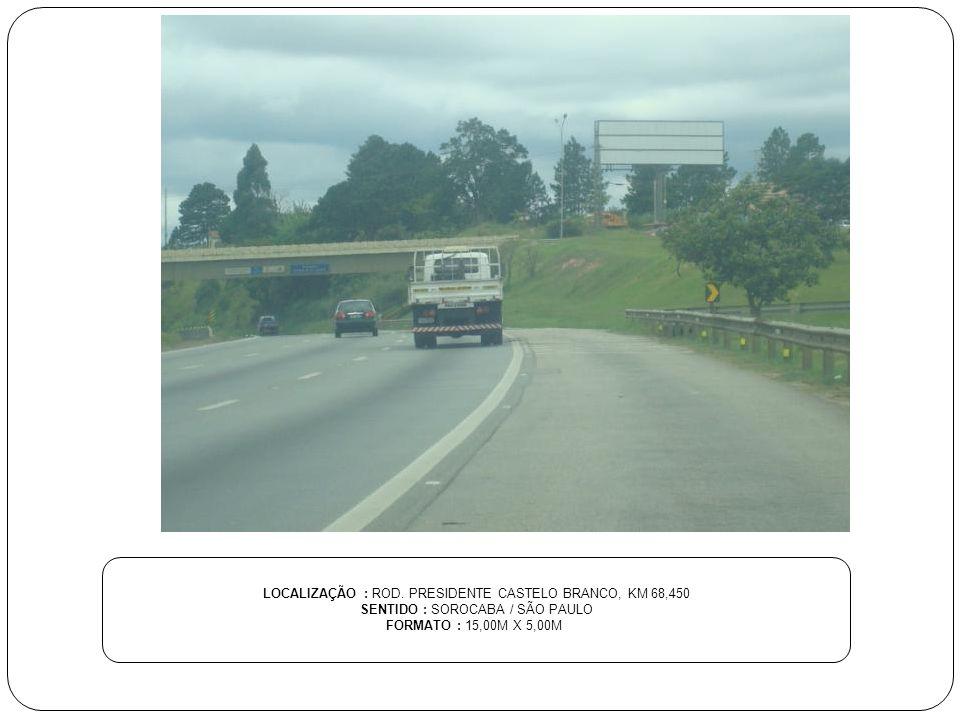 LOCALIZAÇÃO : ROD. PRESIDENTE CASTELO BRANCO, KM 68,450 SENTIDO : SOROCABA / SÃO PAULO FORMATO : 15,00M X 5,00M
