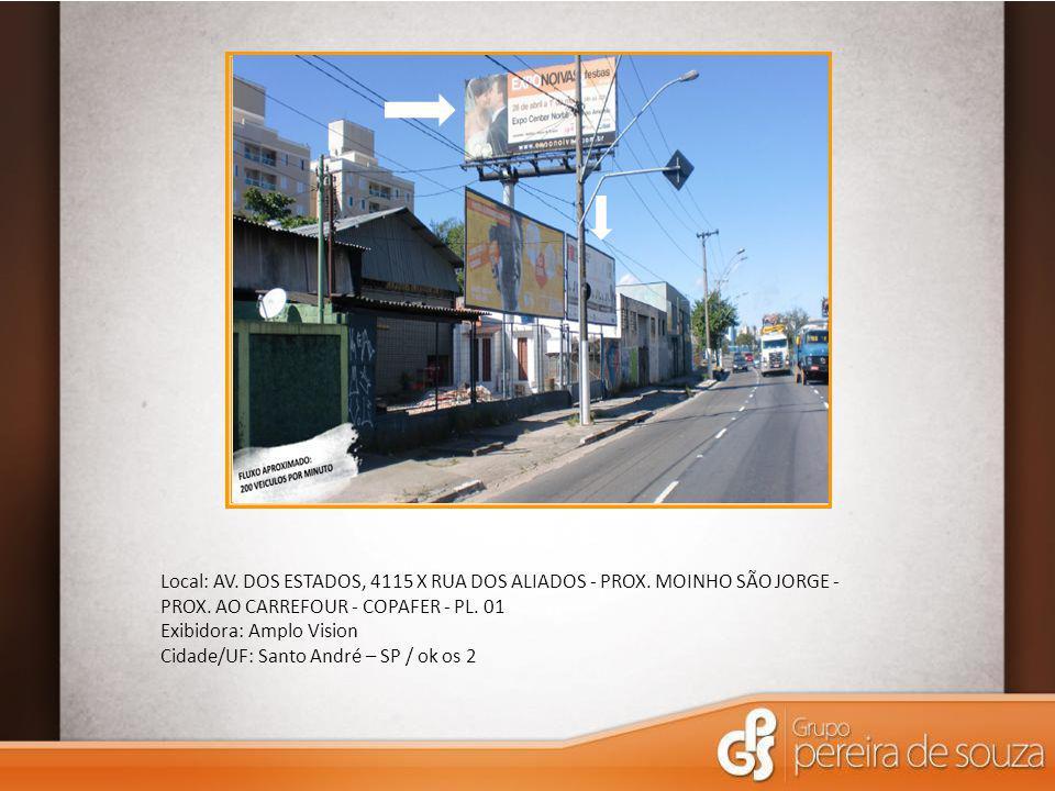 Local: AV. DOS ESTADOS, 4115 X RUA DOS ALIADOS - PROX. MOINHO SÃO JORGE - PROX. AO CARREFOUR - COPAFER - PL. 01 Exibidora: Amplo Vision Cidade/UF: San