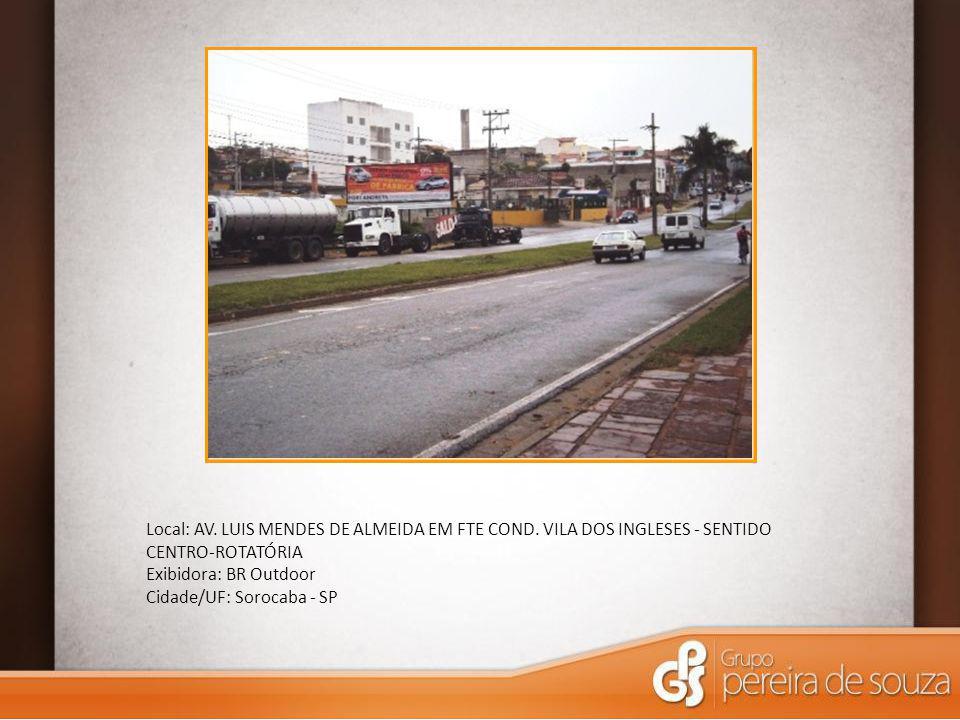 Local: AV. LUIS MENDES DE ALMEIDA EM FTE COND. VILA DOS INGLESES - SENTIDO CENTRO-ROTATÓRIA Exibidora: BR Outdoor Cidade/UF: Sorocaba - SP