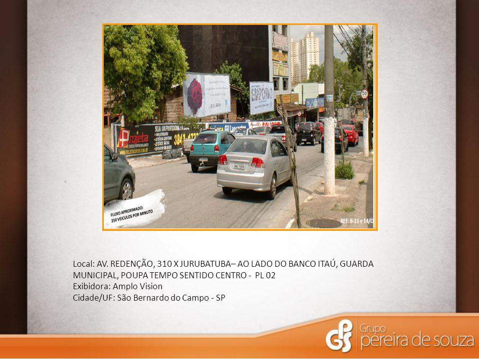 Local: AV. REDENÇÃO, 310 X JURUBATUBA– AO LADO DO BANCO ITAÚ, GUARDA MUNICIPAL, POUPA TEMPO SENTIDO CENTRO - PL 02 Exibidora: Amplo Vision Cidade/UF: