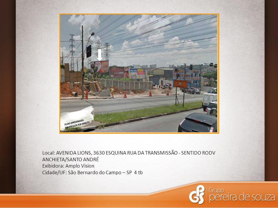 Local: AVENIDA LIONS, 3630 ESQUINA RUA DA TRANSMISSÃO - SENTIDO RODV ANCHIETA/SANTO ANDRÉ Exibidora: Amplo Vision Cidade/UF: São Bernardo do Campo – S