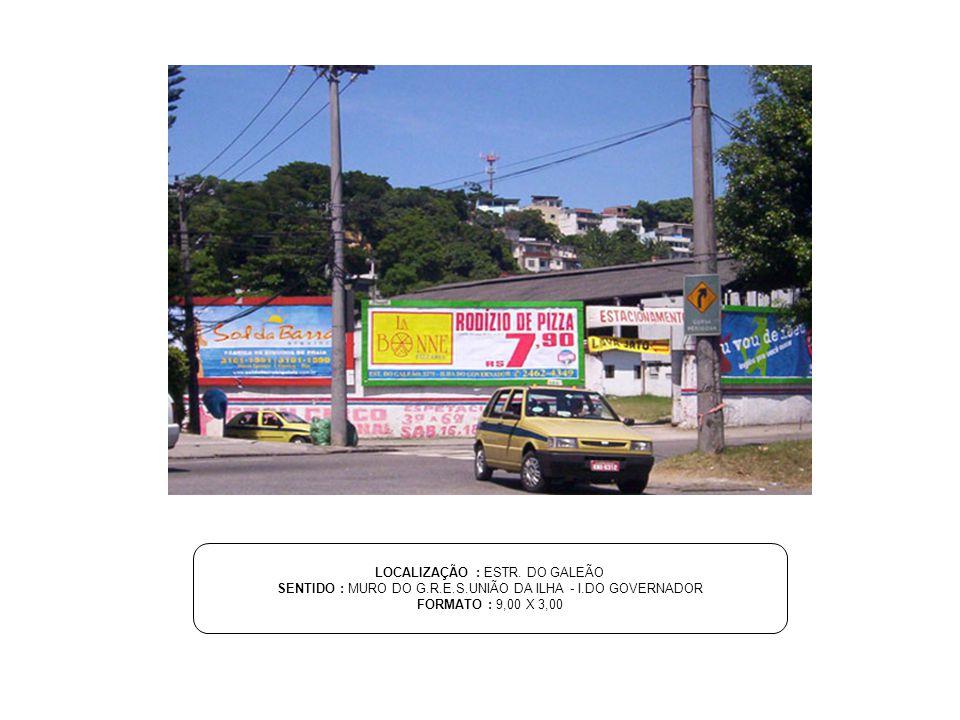 LOCALIZAÇÃO : ESTR. DO GALEÃO SENTIDO : MURO DO G.R.E.S.UNIÃO DA ILHA - I.DO GOVERNADOR FORMATO : 9,00 X 3,00