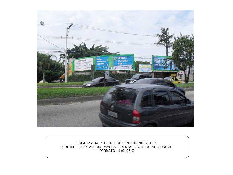 LOCALIZAÇÃO : ESTR. DOS BANDEIRANTES, 3963 SENTIDO : ESTR. ARROIO PAVUNA - FRONTAL - SENTIDO AUTÓDROMO FORMATO : 9,00 X 3,00
