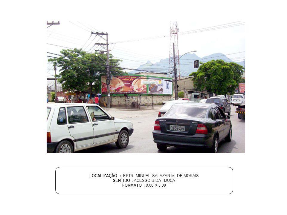 LOCALIZAÇÃO : ESTR. MIGUEL SALAZAR M. DE MORAIS SENTIDO : ACESSO B.DA TIJUCA FORMATO : 9,00 X 3,00