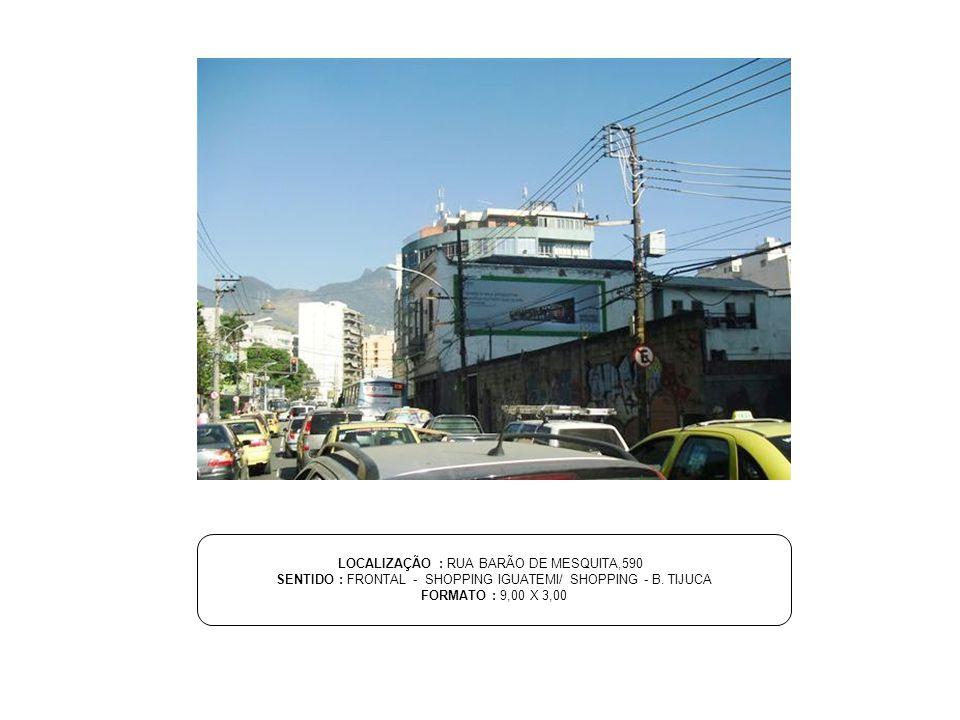 LOCALIZAÇÃO : RUA BARÃO DE MESQUITA,590 SENTIDO : FRONTAL - SHOPPING IGUATEMI/ SHOPPING - B. TIJUCA FORMATO : 9,00 X 3,00