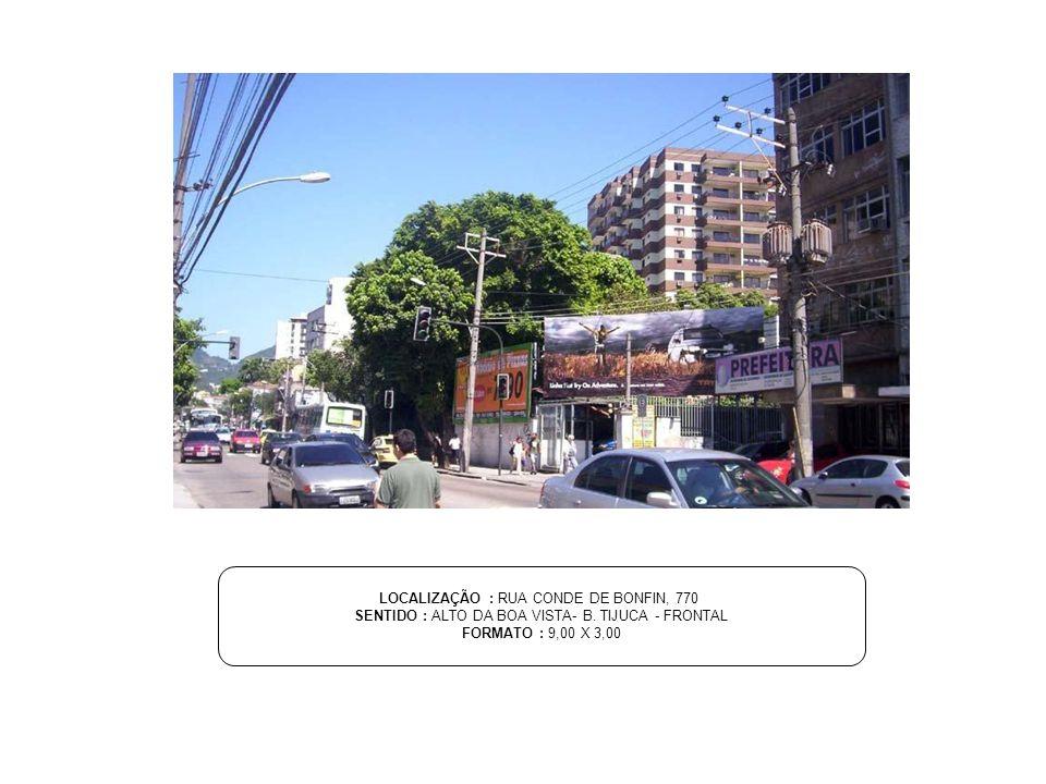 LOCALIZAÇÃO : RUA CONDE DE BONFIN, 770 SENTIDO : ALTO DA BOA VISTA- B. TIJUCA - FRONTAL FORMATO : 9,00 X 3,00