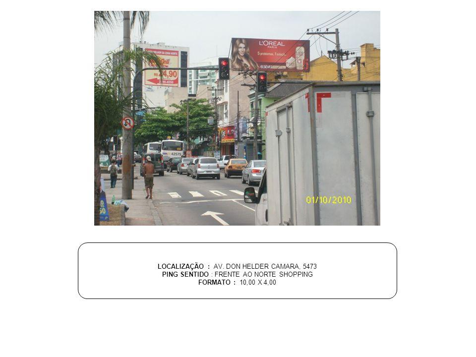 LOCALIZAÇÃO : AV. DON HELDER CAMARA, 5473 PING SENTIDO : FRENTE AO NORTE SHOPPING FORMATO : 10,00 X 4,00