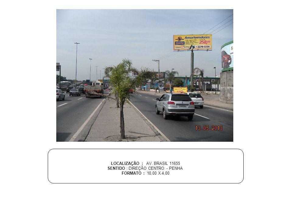 LOCALIZAÇÃO : AV. BRASIL 11655 SENTIDO : DIREÇÃO CENTRO - PENHA FORMATO : 10,00 X 4,00