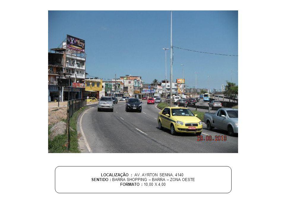 LOCALIZAÇÃO : AV. AYRTON SENNA, 4140 SENTIDO : BARRA SHOPPING – BARRA – ZONA OESTE FORMATO : 10,00 X 4,00