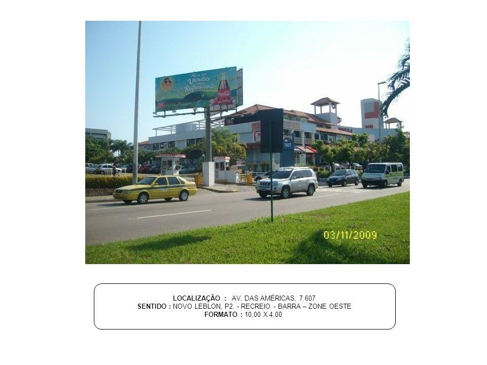 LOCALIZAÇÃO : AV. DAS AMÉRICAS, 7.607 SENTIDO : NOVO LEBLON, P2. - RECREIO - BARRA – ZONE OESTE FORMATO : 10,00 X 4,00