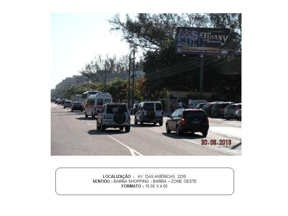 LOCALIZAÇÃO : AV. DAS AMÉRICAS, 2250 SENTIDO : BARRA SHOPPING - BARRA – ZONE OESTE FORMATO : 10,00 X 4,00