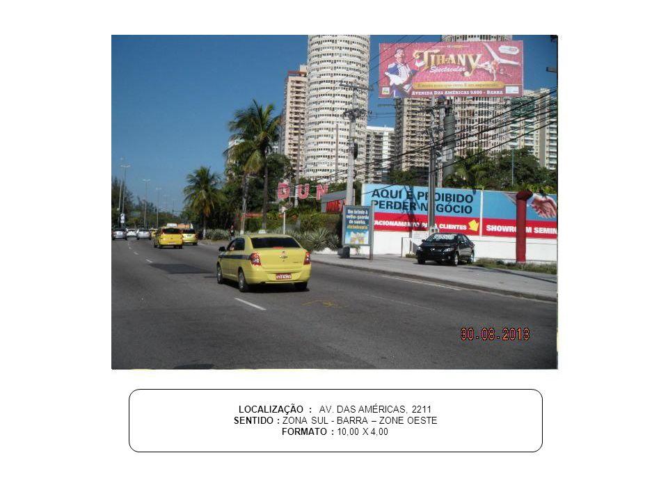 LOCALIZAÇÃO : AV. DAS AMÉRICAS, 2211 SENTIDO : ZONA SUL - BARRA – ZONE OESTE FORMATO : 10,00 X 4,00