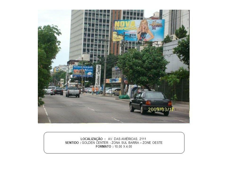 LOCALIZAÇÃO : AV. DAS AMÉRICAS, 2111 SENTIDO : GOLDEN CENTER - ZONA SUL BARRA – ZONE OESTE FORMATO : 10,00 X 4,00