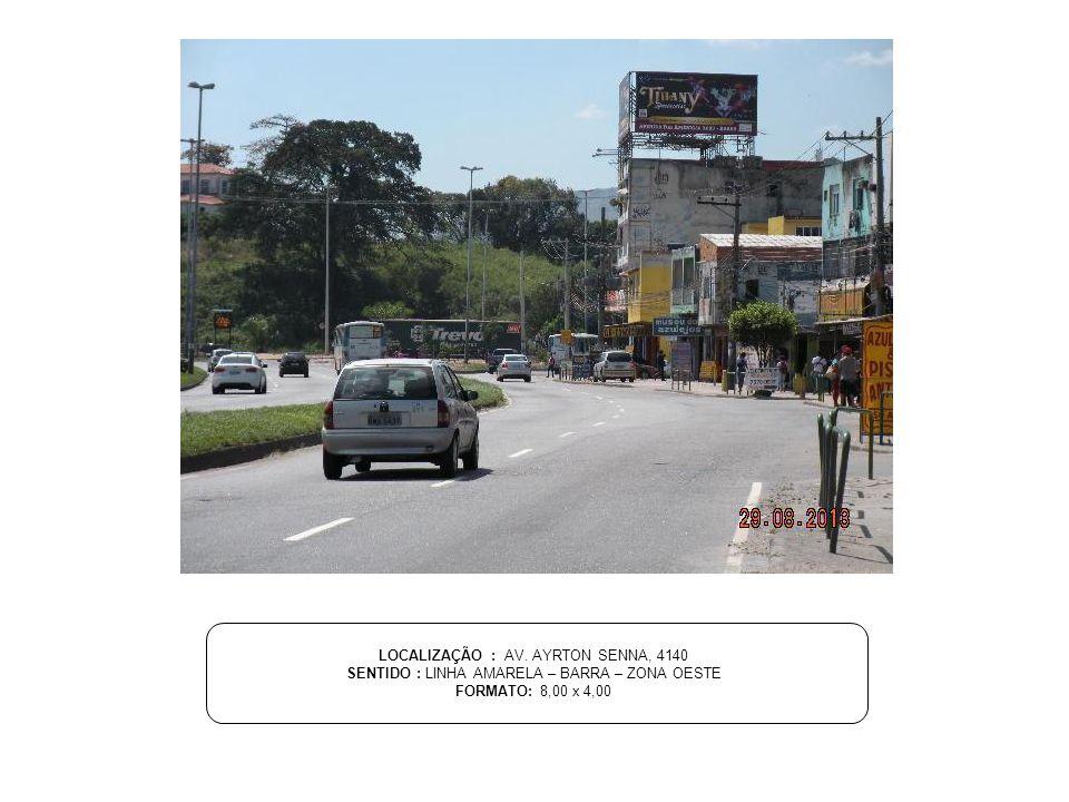 LOCALIZAÇÃO : AV. AYRTON SENNA, 4140 SENTIDO : LINHA AMARELA – BARRA – ZONA OESTE FORMATO: 8,00 x 4,00