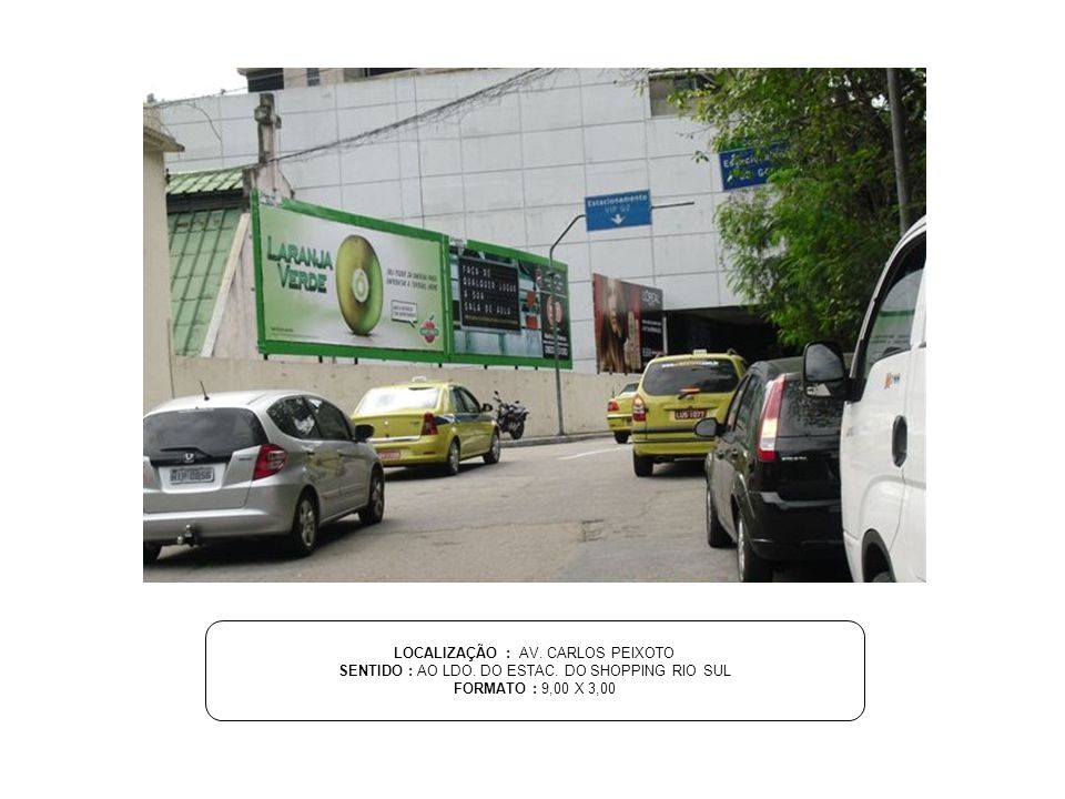 LOCALIZAÇÃO : AV. CARLOS PEIXOTO SENTIDO : AO LDO. DO ESTAC. DO SHOPPING RIO SUL FORMATO : 9,00 X 3,00