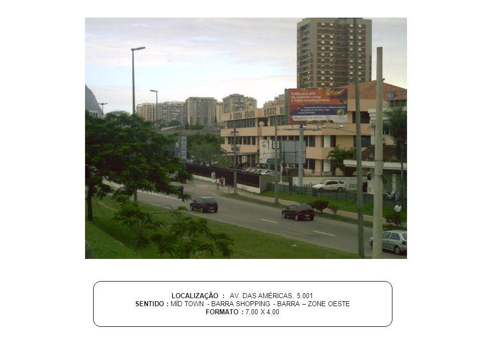 LOCALIZAÇÃO : AV. DAS AMÉRICAS, 5.001 SENTIDO : MÍD TOWN - BARRA SHOPPING - BARRA – ZONE OESTE FORMATO : 7,00 X 4,00