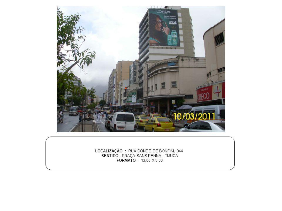 LOCALIZAÇÃO : RUA CONDE DE BONFIM, 344 SENTIDO : PRAÇA SANS PENNA - TIJUCA FORMATO : 13,00 X 8,00