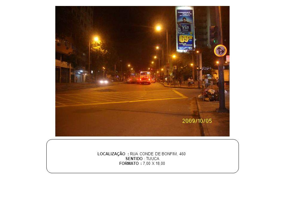 LOCALIZAÇÃO : RUA CONDE DE BONFIM, 460 SENTIDO : TIJUCA FORMATO : 7,00 X 18,00