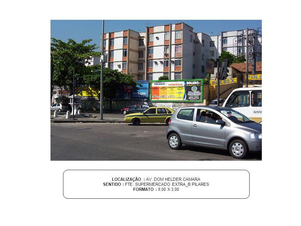 LOCALIZAÇÃO : AV. DOM HELDER CAMARA SENTIDO : FTE. SUPERMERCADO EXTRA_B.PILARES FORMATO : 9,00 X 3,00