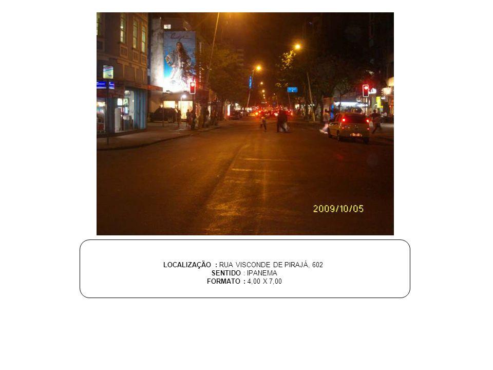 LOCALIZAÇÃO : RUA VISCONDE DE PIRAJÁ, 602 SENTIDO : IPANEMA FORMATO : 4,00 X 7,00