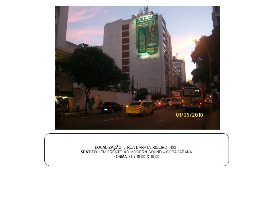 LOCALIZAÇÃO : RUA BARATA RIBEIRO, 499 SENTIDO : EM FRENTE AO MODERN SOUND – COPACABANA FORMATO : 18,00 X 10,00