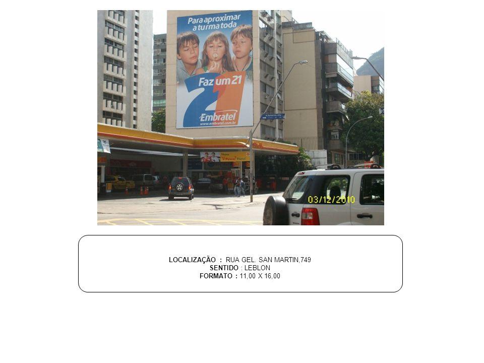 LOCALIZAÇÃO : RUA GEL. SAN MARTIN,749 SENTIDO : LEBLON FORMATO : 11,00 X 16,00