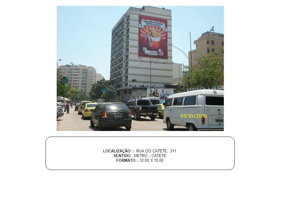 LOCALIZAÇÃO : RUA DO CATETE, 311 SENTIDO : METRO - CATETE FORMATO : 12,00 X 15,00