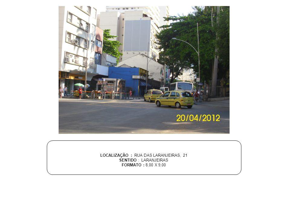 LOCALIZAÇÃO : RUA DAS LARANJEIRAS, 21 SENTIDO : LARANJEIRAS FORMATO : 8,00 X 9,00